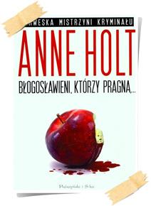 Anne Holt: Błogosławieni, którzy pragną