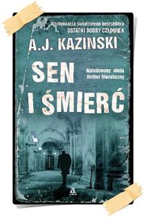 A.J. Kazinski: Sen i śmierć (wydanie drugie)