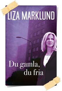Liza Marklund: Du gamla, du fria