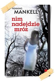 Henning Mankell: Nim nadejdzie mróz
