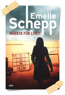 Emelie Schepp: Märkta för livet