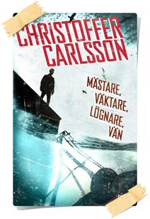 Christoffer Carlsson: Mästare, Väktare, Lögnare, Vän