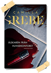 Camilla Grebe: Älskaren från huvudkontoret
