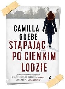 Camilla Grebe: Stąpając po cienkim lodzie