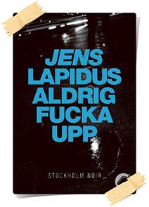 Jens Lapidus: Aldrig fucka upp