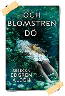 Rebecka Edgren Aldén: Och blomstren dö