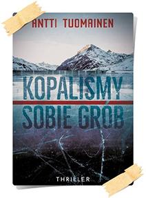 Antti Tuomainen: Kopaliśmy sobie grób