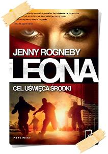 Jenny Rogneby: Leona. Cel uświęca środki
