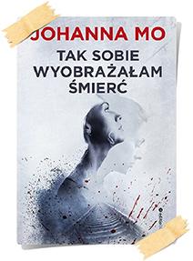 Johanna Mo: Tak sobie wyobrażałam śmierć