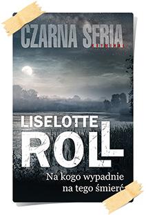 Liselotte Roll: Na kogo wypadnie, na tego śmierć