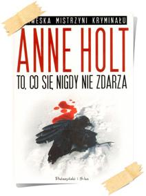 Anne Holt: To, co się nigdy nie zdarza