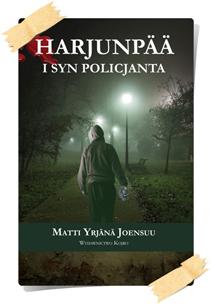 Matti Yrjänä Joensuu: Harjunpää i syn policjanta