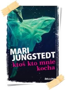 Mari Jungstedt: Ktoś, kto mnie kocha