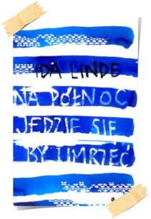 Ida Linde: Na północ jedzie się, by umrzeć