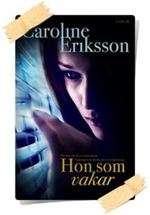 Caroline Eriksson: Hon som vakar