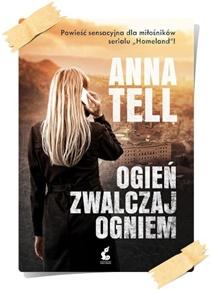 Anna Tell: Ogień zwalczaj ogniem